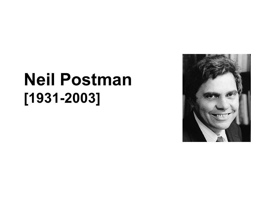 Neil Postman [1931-2003]
